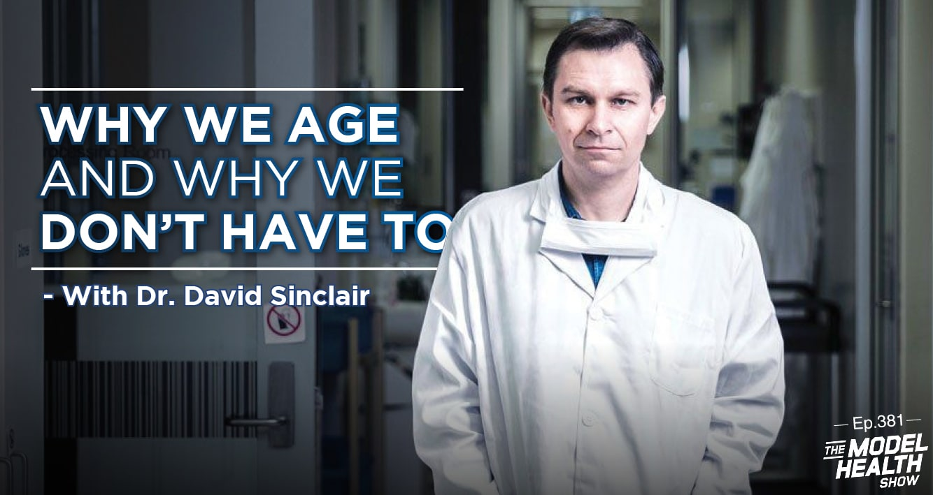 Tmhs 381 Why We Age Why We Don T Have To With Dr David Sinclair