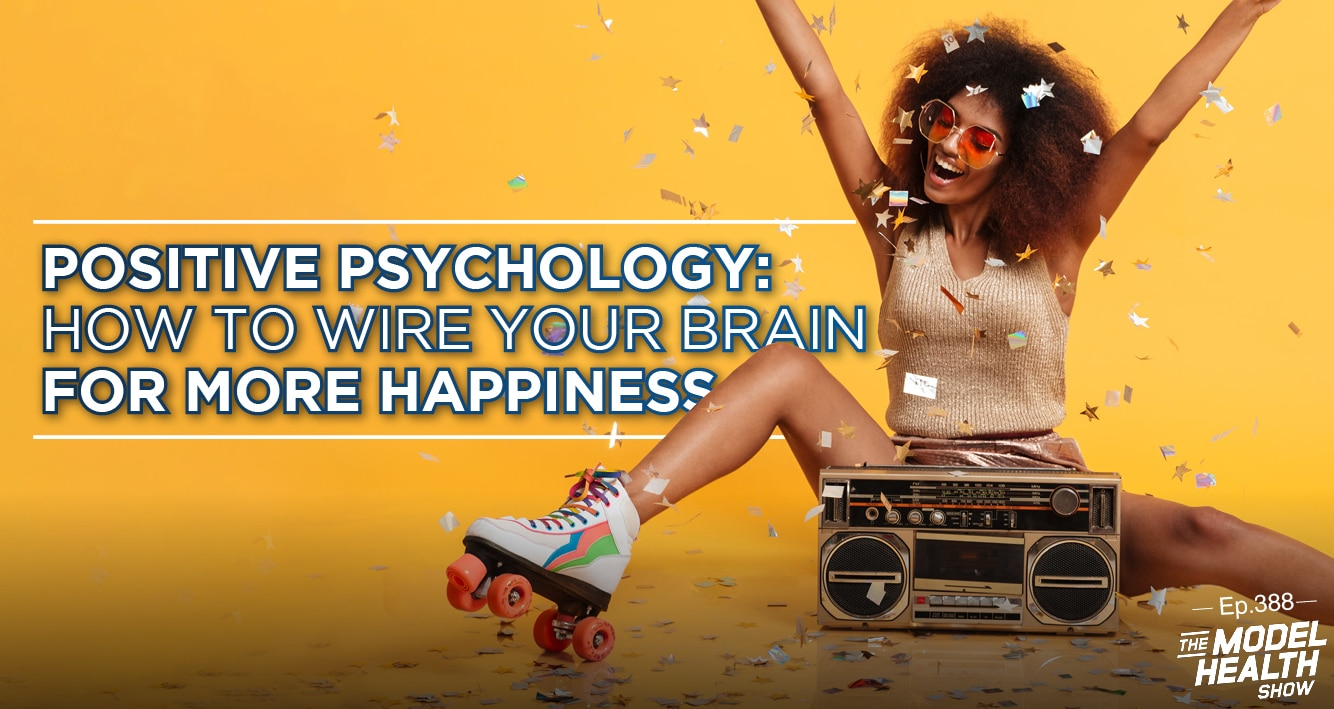 Positive Psychology: How To Wire Your Brain For More Happiness