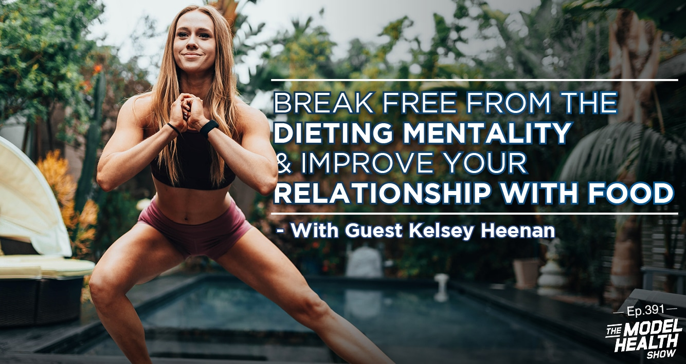 Break Free From The Dieting Mentality & Improve Your Relationship With Food - With Guest Kelsey Heenan