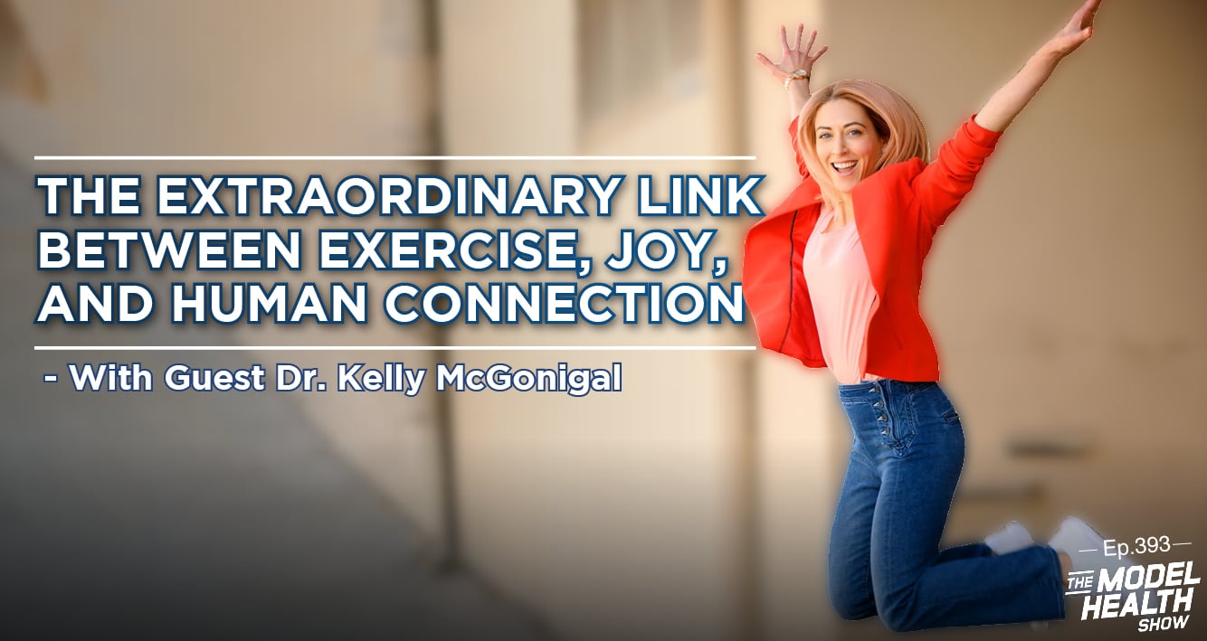 The Extraordinary Link Between Exercise, Joy, And Human Connection - With Guest Dr. Kelly McGonigal